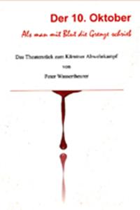 Der 10. Oktober Als man mit Blut die Grenze schrieb