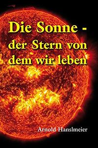 Die Sonne - der Stern von dem wir leben